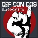 Def Con Dos - Hipotécate Tú