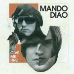 Mando Diao - Give Me Fire!