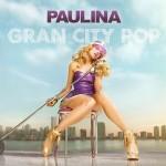 Paulina Rubio – Gran City Pop