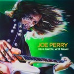 Joe Perry – Have Guitar Will Travel