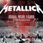 Metallica - Orgullo, Pasión Y Gloria - Tres Noches En La Ciudad De México