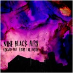 Nine Black Alps - Locked Out From The Inside