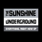 The Sunshine Underground - Everything, Right Now