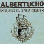 Albertucho - Palabras Del Capitán Cobarde