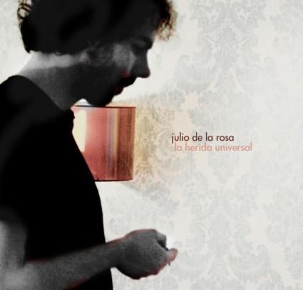 Julio de la Rosa - La Herida Universal