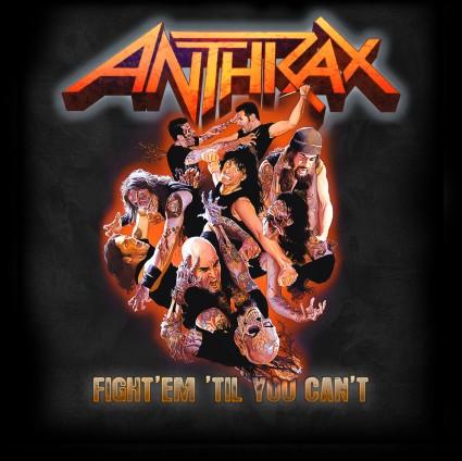 Anthrax - Fight'Em 'Til You Can't