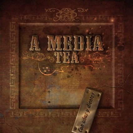 A Media Tea - Con Uñas y Dientes